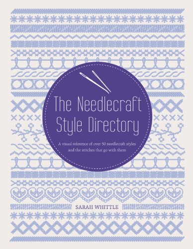 The Needlecraft Style Directory: A Visual Reference of Over 50 Needlecraft Styles and the Stitches That Go With Them