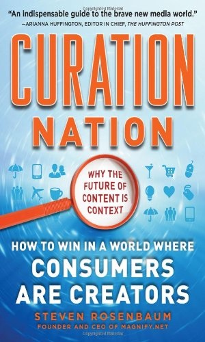 Curation Nation: How to Win in a World Where Consumers are Creators by Steve Rosenbaum