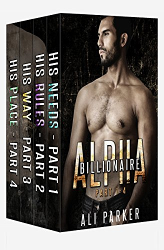 Ali Parker - Billionaire Alpha Serial (Part 1-4): Billionaire Alpha Serial Box Set (Billionaire Alpha Series Book 10)