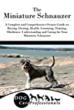 img - for The Miniature Schnauzer: A Complete and Comprehensive Owners Guide to: Buying, Owning, Health, Grooming, Training, Obedience, Understanding and ... to Caring for a Dog from a Puppy to Old Age) book / textbook / text book