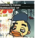 Concrete to Canvas: Skateboarders' Art [ペーパーバック]