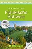 Wanderf�hrer Fr�nkische Schweiz: Die 40 sch�nsten Touren zum Wandern am Main und der Pegnitz, rund um Forchheim, Staffelstein, Heiligenstadt und Rabenstein, mit Wanderkarte und GPS-Daten zum Download