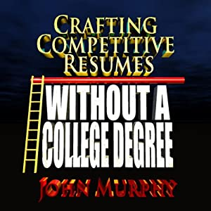 Crafting Competitive Resumes Without a College Degree: When You Don't Have Much to Say | [John Murphy]
