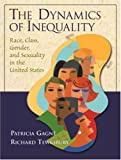 The Dynamics of Inequality: Race, Class, Gender, and Sexuality in the United States