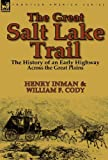 img - for The Great Salt Lake Trail: the History of an Historic Highway Across the Great Plains book / textbook / text book