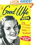 The Good Wife Guide: 19 Rules for Kee...