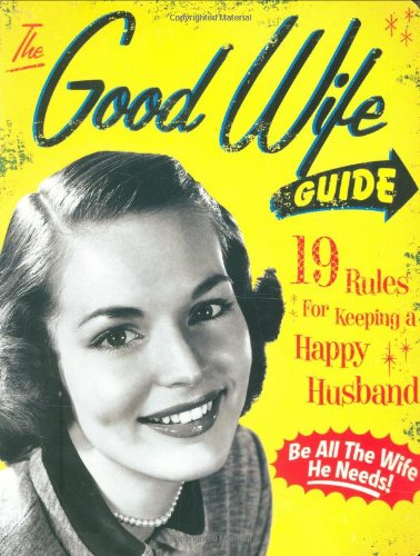 The Good Wife Guide: 19 Rules for Keeping a Happy