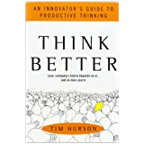 Think Better: An Innovator's Guide to Productive Thinking ~ Tim Hurson