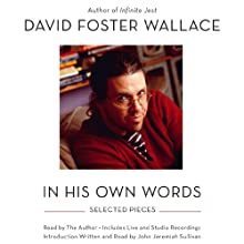 David Foster Wallace: In His Own Words  by David Foster Wallace Narrated by David Foster Wallace