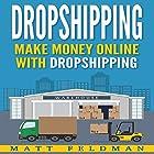 Dropshipping: Make Money Online with Dropshipping Hörbuch von Matt Feldman Gesprochen von: Michael Hatak