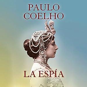 La espía [The Spy] Audiobook by Paulo Coelho Narrated by Catalina Muñoz, Rolando Silva