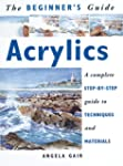 The Beginner's Guide Acrylics: A Comp...