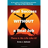 Real Success Without a Real Job: There Is No Life Like It!by Ernie J. Zelinski