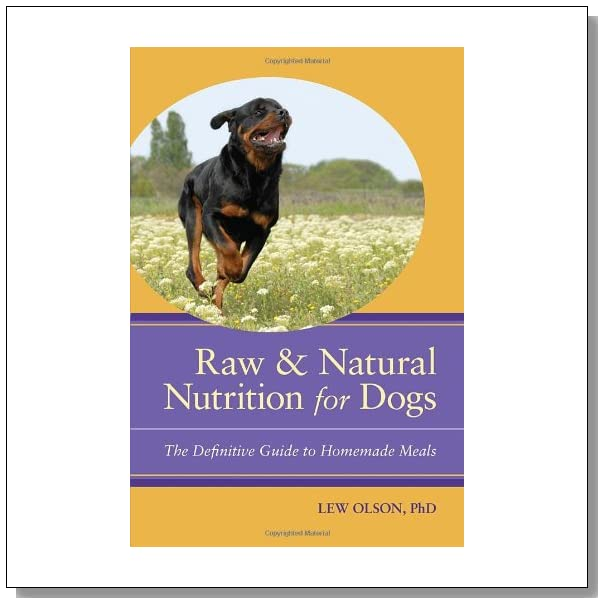 Raw and Natural Nutrition for Dogs: The Definitive Guide to Homemade Meals