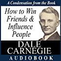 How to Win Friends and Influence People: A Condensation from the Book (       UNABRIDGED) by Dale Carnegie Narrated by Jason Mccoy