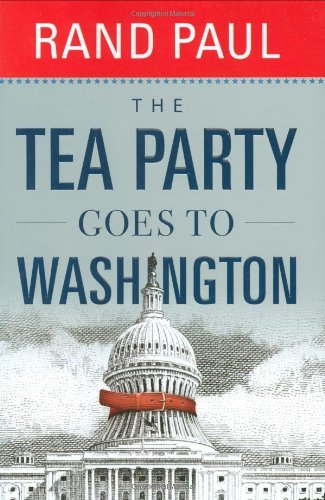 By Rand Paul The Tea Party Goes To Washington