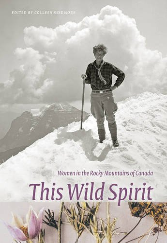 This Wild Spirit: Women in the Rocky Mountains of Canada (Mountain Cairns: A series on the history and culture of the Ca