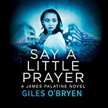 Say a Little Prayer: A James Palatine Thriller, Book 2 Audiobook by Giles O'Bryen Narrated by James Clamp