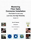 img - for Mastering Fiber Optic Connector Installation: A Guide To Low Loss, Low Cost, And High Reliability book / textbook / text book