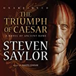 The Triumph of Caesar: A Novel of Ancient Rome (       UNABRIDGED) by Steven Saylor Narrated by Ralph Cosham