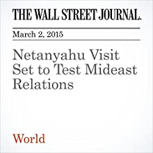 Netanyahu Visit Set to Test Mideast Relations (       UNABRIDGED) by Carol E. Lee, Jay Solomon Narrated by Ken Borgers