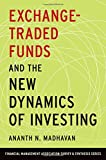 img - for Exchange-Traded Funds and the New Dynamics of Investing (Financial Management Association Survey and Synthesis Series) book / textbook / text book