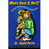 Where Does It Hurt? : Further Adventures of a Country Vetby David Perrin