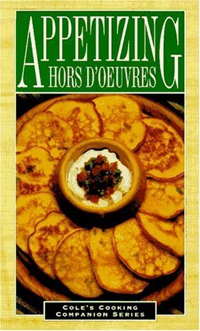 Appetizing Hors d'Oeuvres (Cole's Cooking Companion Series) by The Cole Publishing Group (1996) Paperback PDF