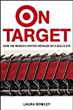 On Target: How the World's Hottest Retailer Hit a Bullseye (0471250678) by Laura Rowley