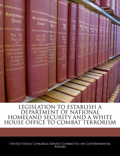 LEGISLATION TO ESTABLISH A DEPARTMENT OF NATIONAL HOMELAND SECURITY AND A WHITE HOUSE OFFICE TO COMBAT TERRORISM