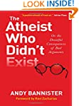 The Atheist Who Didn't Exist: Or the...