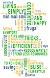 LIVING SIMPLY, CONTENTED AND HAPPY: Everyday Tips and Tricks to Become More Efficient, Reduce Waste and Spend Less Resources to Achieve Equally Bliss Lifestyle