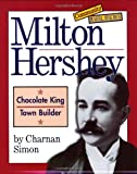 Milton Hershey: Chocolate King, Town Builder (Community Builders)