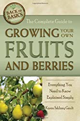 The Complete Guide to Growing Your Own Fruits and Berries- A Complete Step-by-step Guide (Back-To-Basics Gardening)