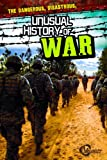 img - for The Dangerous, Disastrous, Unusual History of War (Unusual Histories) book / textbook / text book