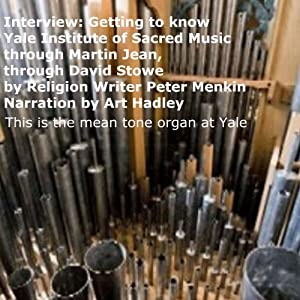 Interview: Getting to know Yale Institute of Sacred Music Through Martin Jean, Through David Stowe Audiobook