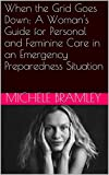 When the Grid Goes Down: A Womans Guide for Personal and Feminine Care in an Emergency Preparedness Situation