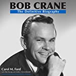 Bob Crane: The Definitive Biography | Carol M. Ford,Dee Young,Linda J. Groundwater
