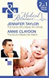 Jennifer Taylor The Family Who Made Him Whole: The Family Who Made Him Whole / The Doctor Meets Her Match (Mills & Boon Medical)