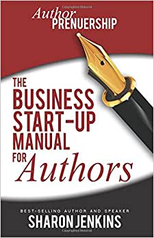 Authorpreneurship: The Business Start-Up Manual For Authors