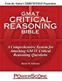 GMAT Critical Reasoning Bible: A Comprehensive System for Attacking the GMAT Critical Reasoning Questions