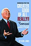 img - for Working for the Greater Good of All...Really!! As a Democrat, my journey of faith led me to support Republican Donald Trump book / textbook / text book