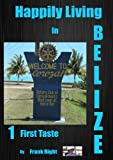 Happily Living in Belize  #1  First Taste (Belize and Beyond)