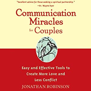 Communication Miracles for Couples: Easy and Effective Tools to Create More Love and Less Conflict | [Jonathan Robinson]