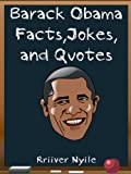 Barack Obama: Barack Obama Facts, Jokes and Quotes ( President s Day Trivia Game Included) (Black History Kids Series)