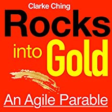 Rocks into Gold: An Agile Parable (       UNABRIDGED) by Clarke Ching Narrated by Barry Schwam