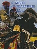 echange, troc Eric Dagnicourt - La Gendarmerie nationale : Tome 4, Le musée de la gendarmerie 1720-1871