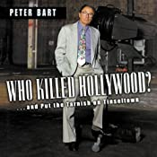 Who Killed Hollywood?: And Put the Tarnish on Tinseltown | [Peter Bart]