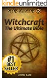 Witchcraft: The Ultimate Bible: The Definitive Guide on the Practice of Witchcraft, Spells, Rituals and Wicca (Witchcraft, Wicca, Spell Casting, Spells ... Candle Magik, Magik Spells, Magic Spells)