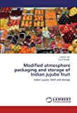 img - for Modified atmosphere packaging and storage of Indian jujube fruit: Indian jujube: MAP and storage by Laxman Jat (2012-05-09) book / textbook / text book